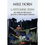 Latitudine zero - Mike Horn, editura Polirom