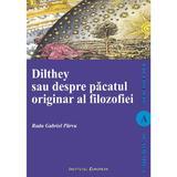 Dilthey sau despre pacatul originar al filozofiei - Radu Gabriel Parvu, editura Institutul European