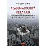 Academia politica de la Aiud - Borbely Erno, editura Polirom