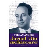 Jurnal din inchisoare vol.1 - Stefan Andrei, editura Orizonturi