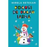 Jocuri de jucat iarna - Mirela Retegan, editura Curtea Veche