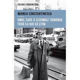 Mihnea Constantinescu: omul care a schimbat Romania fara ca noi sa stim - Iulian Comanescu, editura Curtea Veche