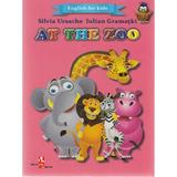 At the Zoo (English for kids) - Silvia Ursache, Iulian Gramatki, editura Silvius Libris