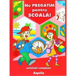 Ne pregatim pentru scoala! - Activitati complexe, editura Aquila