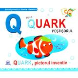 Q de la Quark, Pestisorul - Quark, pictorul inventiv (cartonat), editura Didactica Publishing House