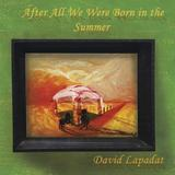 After All We Were Born in the Summer - David Lapadat, editura Smart Publishing