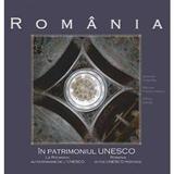 Romania in patrimoniul UNESCO - George Dumitriu, Razvan Theodorescu, Atena Groza, editura Monitorul Oficial