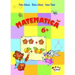 Matematica 6 ani+ - Petru Jelescu, Raisa Kelescu, Inesa Tautu, editura Dorinta