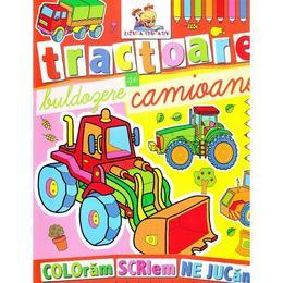 Tractoare, buldozere si camioane - Coloram, scriem, ne jucam, editura Lizuka Educativ