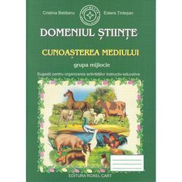 Domeniul stiinte Cunoasterea mediului grupa mijlocie - Cristina Beldianu, Estera Tintesan, editura Roxel Cart