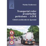 Transportul rutier al marfurilor periculoase - Marius Teodorescu, editura C.h. Beck