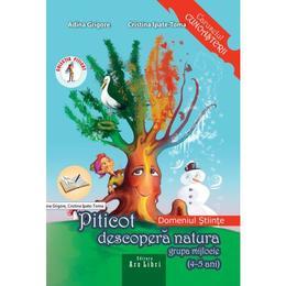 Piticot descopera natura - Grupa Mijlocie 4-5 ani - Adina Grigore, Cristina Ipate-Toma, editura Ars Libri