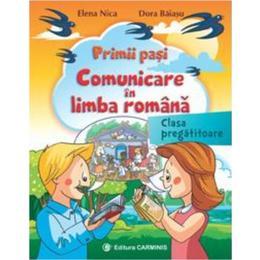 Primii pasi. Comunicare in limba romana Clasa pregatitoare - Elena Nica, Dora Baiasu, editura Carminis