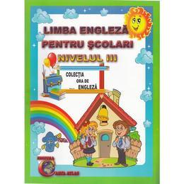 Limba engleza pentru scolari nivelul III. Ed. 2 - Alexandra Ciobanu, editura Carta Atlas