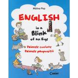 English in a blink of an eye. Primele cuvinte. Primele propozitii - Malina Pop, editura Corint