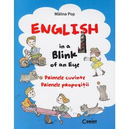 English in a blink of an eye. Primele cuvinte. Primele propozitii - Malina Pop, editura Corint