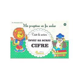 Ma pregatesc sa fiu scolar - Caiet de scriere 4- Invat sa scriu cifre - Buzenschi Lucica, editura Eduard