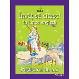 Invat sa citesc! in limba engleza - Pestisorul de Aur - Nivelul 1, editura Gama