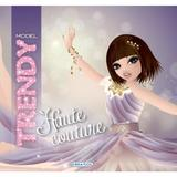 Trendy Model - Haute Couture, editura Girasol