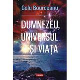Dumnezeu, universul si viata - Gelu  Bourceanu, editura Polirom