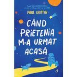 Cand prietenia m-a urmat acasa - Paul Griffin, editura Curtea Veche