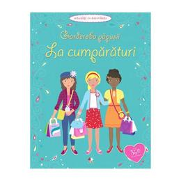 Garderoba papusii - La cumparaturi - Activitati cu autocolante - Jo Moore, Fiona Watt, Vicky Arrowsmith, editura Litera