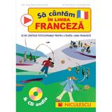Sa cantam in limba franceza + CD Audio - Helen Macgregor, Stephen Chadwick, editura Niculescu