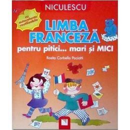 Limba franceza pentru pitici... Mari si mici - Rosita Corbella Paciotti, editura Niculescu