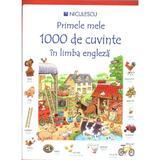 Primele mele 1000 de cuvinte in limba engleza, editura Niculescu