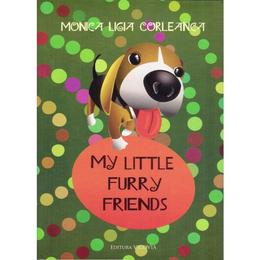 My Little Furry Friends - Monica Ligia Corleanca, editura Vicovia