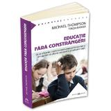 Educatie fara constrangeri - Michael Thompson, Teresa Barker, editura Herald