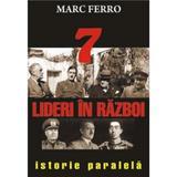 7 Lideri In Razboi - Marc Ferro, editura Orizonturi