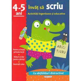 Activitati ingenioase si educative: Invat sa scriu 4-5 ani, editura Girasol