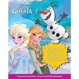 Ne jucam cu Olaf si prietenii lui - Disney Regatul de Gheata, editura Litera