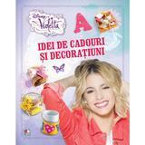 Disney Violetta - Idei de cadouri si decoratiuni, editura Litera