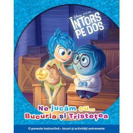 Disney Pixar - Intors pe dos - Ne jucam cu... Bucuria si Tristetea, editura Litera