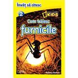Cum traiesc furnicile - National Geographic Kids - Invat sa citesc nivelul 2, editura Litera