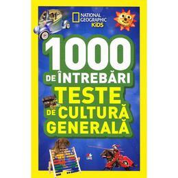 1000 de intrebari Teste de cultura generala vol.6 - National Geographic Kids, editura Litera