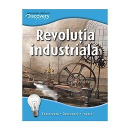 Revolutia industriala - Enciclopedii ilustrate Discovery, editura Litera