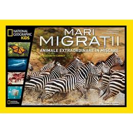 Mari migratii. Animale extraordinare in miscare - National Geographic Kids, editura Litera