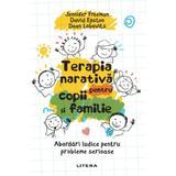 Terapia narativa pentru copii si familie - David Epston, Jennifer Freeman, Dean Lobovits, editura Litera