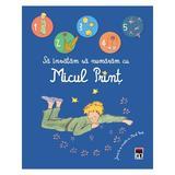 Sa invatam sa numaram cu Micul Print. Joaca-te si invata cu Micul Print -  Cu ilustratii de Antoine, editura Rao