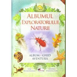 Albumul exploratorului naturii - Caz Buckinkham, Andrea Pinnington, editura Aramis
