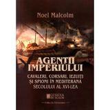 Agentii imperiului - Noel Malcom, editura Cetatea De Scaun