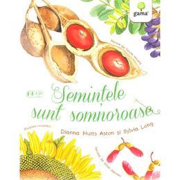 Semintele sunt somnoroase - Dianna Hutts Aston, Sylvia Long, editura Gama