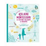 Ateliere Montessori si activitati relaxante si educative cu copiii mei, editura Litera