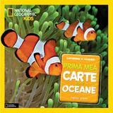 Prima mea carte despre oceane (National Geographic Kids) - Catherine D. Hughes, editura Litera