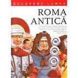 Descopera lumea - Roma antica, editura Litera