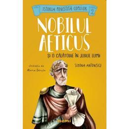 Nobilul Aeticus si o calatorie in jurul lumii - Simona Antonescu, Alexia Udriste, editura Nemira