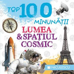 Top 100 minunatii: Lumea si spatiul cosmic, editura Niculescu